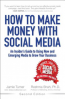 HOW TO MAKE MONEY WITH SOCIAL MEDIA (2ND EDITION): AN INSIDER'S GUIDE TO USING NEW AND EMERGING MEDIA TO GROW YOUR BUSINESS