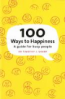100 WAYS TO HAPPINESS: A GUIDE TO BUSY PEOPLE