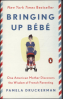 BRINGING UP BEBE: ONE AMERICAN MOTHER DISCOVER THE WISDOM