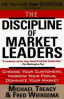 DISCIPLINE OF MARKET LEADERS, THE: CHOOSE YOUR CUSTOMERS, NARROW YOUR FOCUS, DOMINATE YOUR MARKET