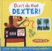 DON'T DO THAT, DEXTER!