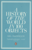 HISTORY OF THE WORLD IN 100 OBJECTS, A