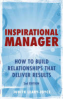 INSPIRATIONAL MANAGER: HOW TO BUILD RELATIONSHIPS THAT DELIVER RESULTS, 2/E