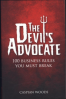 DEVIL'S ADVOCATE, THE: 100 BUSINESS RULES YOU MUST BREAK, I/E