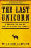 LAST UNICORN, THE: A SEARCH FOR ONE OF EARTH'S RAREST CREATURES