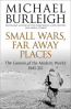 SMALL WARS, FARAWAY PLACES: THE GENESIS OF THE MODERN WORLD 1945-65