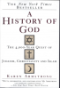 HISTORY OF GOD, A: THE 4,000-YEAR QUEST OF JUDAISM, CHRISTIANITY AND ISIAM