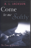 COME TO ME SOFTLY