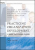 PRACTICING ORGANIZATION DEVELOPMENT, 3RD EDITION: A GUIDE FOR LEADING CHANGE