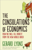 CONSOLATIONS OF ECONOMICS, THE: HOW WE WILL ALL BENEFIT FROM THE NEW WORLD ORDER
