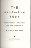 MARSHMALLOW TEST, THE: UNDERSTANDING SELF-CONTROL AND HOW TO MASTER IT