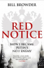 RED NOTICE: HOW I BECAME PUTIN'S NO.1 ENEMY