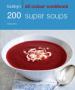 HAMLYN ALL COLOUR : 200 SUPER SOUPS