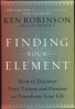 FINDING YOUR ELEMENT: HOW TO DISCOVER YOUR TALENTS AND PASSIONS ROBINSON & ARONICA