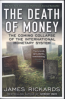 DEATH OF MONEY, THE: THE COMING COLLAPSE OF THE INTERNATIONAL MONETARY SYSTEM