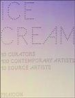 ICE CREAM: 10 CURATORS, 100 CONTEMPORARY ARTISTS, 10 SOURCE ARTISTS