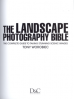 THE LANDSCAPE PHOTOGRAPHY BIBLE: THE COMPLETE GUIDE TO TAKING STUNNING SCENIC IMAGES