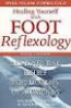 HEALING YOURSELF WITH FOOT REFLEXOLOGY, REVISED AND EXPANDED ALL-NATURAL RELIEF FOR DOZENS OF AILMENTS