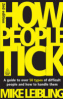 HOW PEOPLE TICK: A GUIDE TO OVER 50 TYPES OF DIFFICULT PEOPLE AND HOW TO HANDLE THEM (2ND ED.)