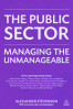 PUBLIC SECTOR, THE: MANAGING THE UNMANAGEABLE 1ED