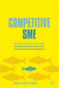 COMPETITIVE SME: BUILDING COMPETITIVE ADVANTAGE THROUGH MARKETING EXCELLENCE FOR SMALL TO MEDIUM SIZED ENTERPRISES