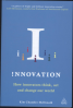 INNOVATION: HOW INNOVATORS THINK, ACT AND CHANGE OUR WORLD