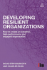 DEVELOPING RESILIENT ORGANIZATIONS: HOW TO CREATE AN ADAPTIVE, HIGH PERFORMANCE AND ENGAGED ORGANIZATION