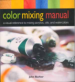 COLOR MIXING MANUAL: A VISUAL REFERENCE TO MIXING ACRYLIES, OILS, AND WATERCOLORS