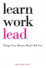 LEARN, WORK, LEAD: THINGS YOUR MENTOR WON'T TELL YOU