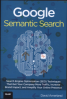 GOOGLE SEMANTIC SEARCH: SEARCH ENGINE OPTIMIZATION (SEO) TECHNIQUES THAT GETS YOUR COMPANY MORE TRAFFIC, INCREASES BRAND IMPACT AND AMPLIFIES YOUR ONLINE PRESENCE, L/E