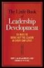 LITTLE BOOK OF LEADERSHIP DEVELOPMENT, THE 560 WAYS TO BRING OUT THE LEADER INEVERY EMPLOYEE