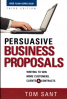 PERSUASIVE BUSINESS PROPOSALS (3RD ED.): WRITING TO WIN MORE CUSTOMERS, CLIENTS, AND CONTRACTS