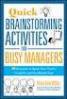 QUICK BRAINSTORMING ACTIVITIES FOR BUSY MANAGERS: 50 EXERCISES TO SPARK YOUR TEAM'S CREATIVITY AND GET RESULTS FAST