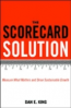 SCORECARD SOLUTION, THE: MEASURE WHAT MATTERS AND DRIVE SUSTAINABLE GROWTH