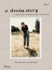 DENIM STORY, A: IN SPIRATIONS FROM BELL-BOTTOMS TO BOYFRIENDS