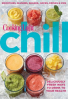 COOKING LIGHT CHILL: SMOOTHIES, SLISHES, SHAKES, JUICES