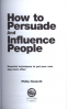 HOW TO PERSUADE AND INFLUENCE PEOPLE - POWERFUL TECHNIQUES TO GET YOUR OWN WAY MORE OFTEN
