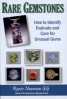 RARE GEMSTONES: HOW TO IDENTIFY, EVALUATE, AND CARE FOR UNUSUAL GEMS
