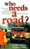 WHO NEEDS A ROAD? (PB): THE STORY OF THE LONGEST AND LAST MOTOR JOURNEY AROUND THE...