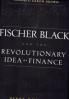 FISCHER BLACK AND THE REVOLUTIONARY LDEA OF FINANCE