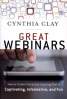 GREAT WEBINARS: HOW TO CREATE INTERACTIVE LEARNING THAT IS CAPTIVATING, INFORMATIVE, AND FUN