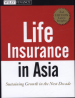 LIFE INSURANCE IN ASIA (2/E): WINNING IN THE NEXT DECADE