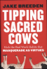 TIPPING SACRED COWS: KICK THE BAD WORK HABITS THAT MASQUERADE AS VIRTUES