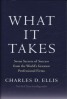 WHAT IT TAKES: SEVEN SECRETS OF SUCCESS FROM AMERICA'S GREAT PROFESSIONAL FIRMS