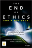 END OF ETHICS AND A WAY BACK, THE: HOW TO FIX A FUNDAMENTALLY BROKEN GLOBAL FINANCIAL SYSTEM