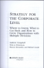 STRATEGY FOR THE CORPORATE LEVEL (2ND ED.): WHERE TO INVEST, WHAT TO CUT BACK AND HOW TO GROW ORGANISATIONS WITH MULTIPLE DIVISIONS