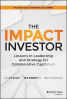 IMPACT INVESTOR, THE: LESSONS IN LEADERSHIP AND STRATEGY FOR COLLABORATIVE CAPITALISM