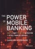 POWER OF MOBILE BANKING, THE: HOW TO PROFIT FROM THE REVOLUTION IN RETAIL FINANCIAL SERVICES