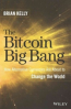 BITCOIN BIG BANG HOW ALTERNATIVE CURRENCIES ARE ABOUT TO CHANGE THE WORLD, THE