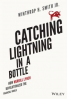 CATCHING LIGHTNING IN A BOTTLE HOW MERRILL LYNCH REVOLUTIONIZED THE FINANCIAL WORLD